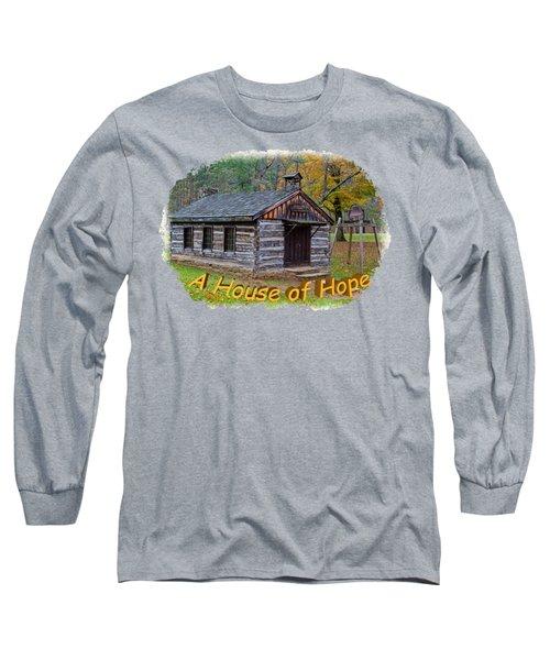 House Of Hope Long Sleeve T-Shirt by John M Bailey