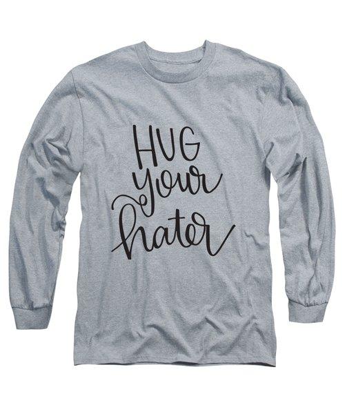Hug Your Hater Long Sleeve T-Shirt