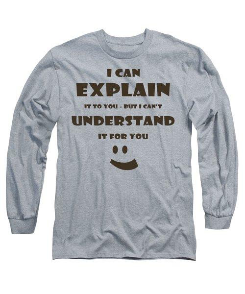 I Can Explain It Long Sleeve T-Shirt