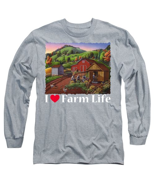 I Love Farm Life Shirt - Farmers Shucking Corn - Corncrib - Corn Crib - Farm Landscape Long Sleeve T-Shirt