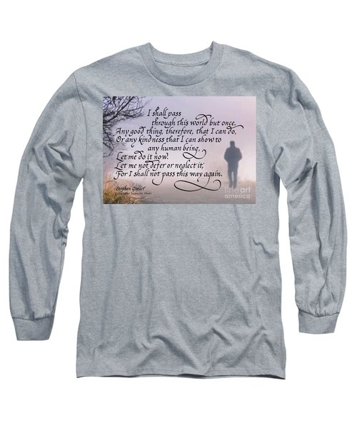 I Shall Pass This Way But Once Long Sleeve T-Shirt