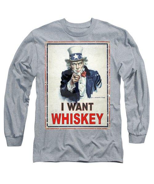 I Want Whiskey Long Sleeve T-Shirt