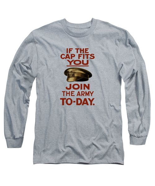 If The Cap Fits You Join The Army Long Sleeve T-Shirt