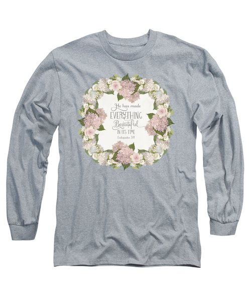Inspirational Scripture - Everything Beautiful Pink Hydrangeas And Roses Long Sleeve T-Shirt