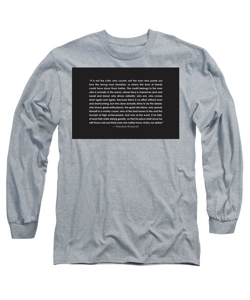 It Is Not The Critic Who Counts Long Sleeve T-Shirt