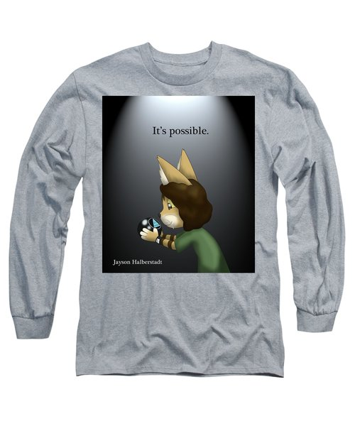 It's Possible Long Sleeve T-Shirt