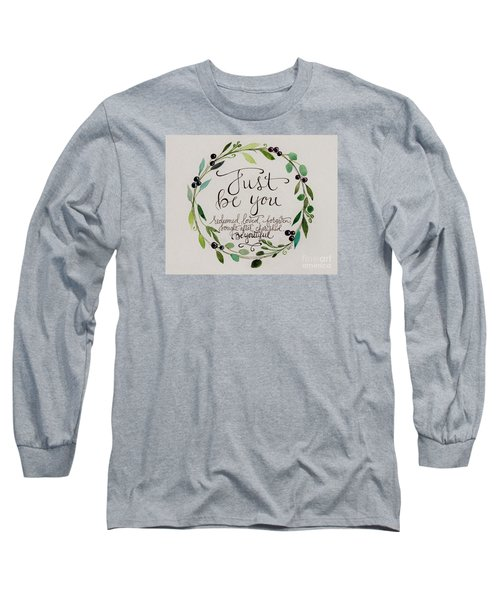Just Be You Long Sleeve T-Shirt by Elizabeth Robinette Tyndall