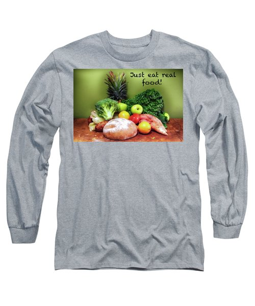 Just Eat Real Food Long Sleeve T-Shirt