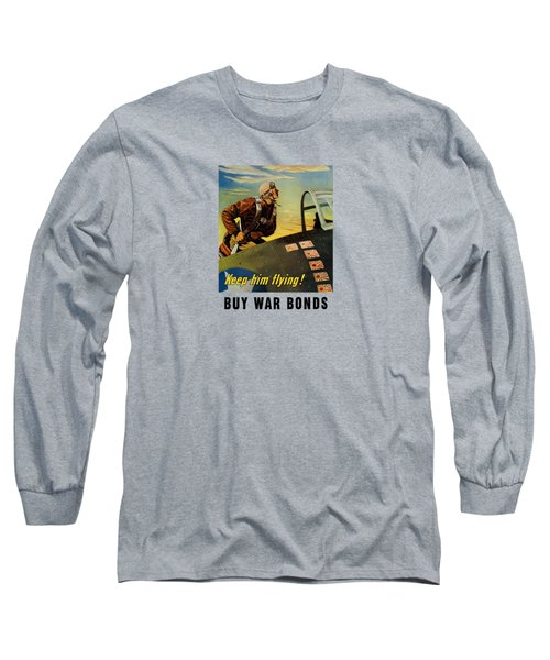 Long Sleeve T-Shirt featuring the painting Keep Him Flying - Buy War Bonds  by War Is Hell Store