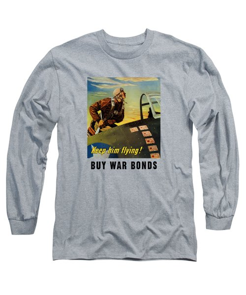 Keep Him Flying - Buy War Bonds  Long Sleeve T-Shirt