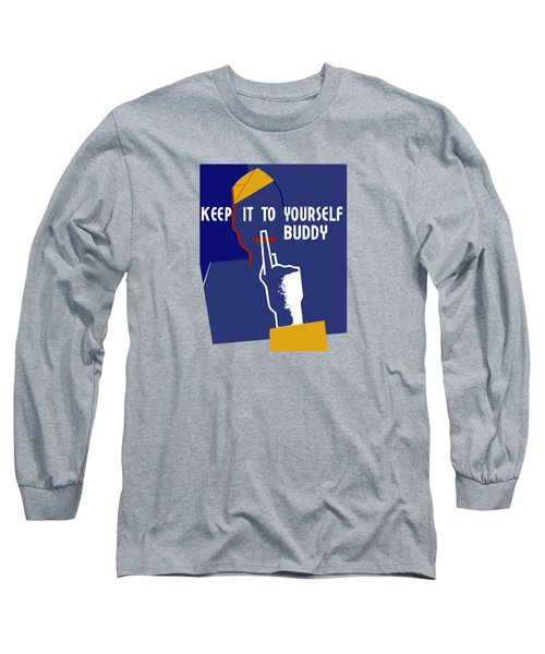 Keep It To Yourself Buddy Long Sleeve T-Shirt