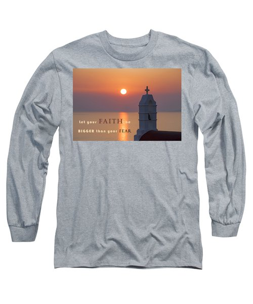 Let Your Faith Be Bigger Than Your Fear Long Sleeve T-Shirt