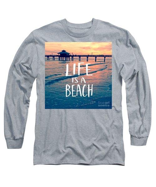 Life Is A Beach Tee Long Sleeve T-Shirt