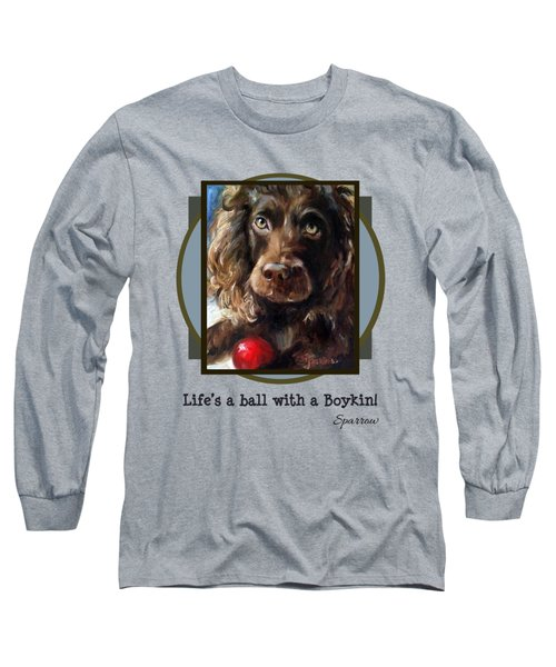 Life's A Ball With A Boykin Long Sleeve T-Shirt
