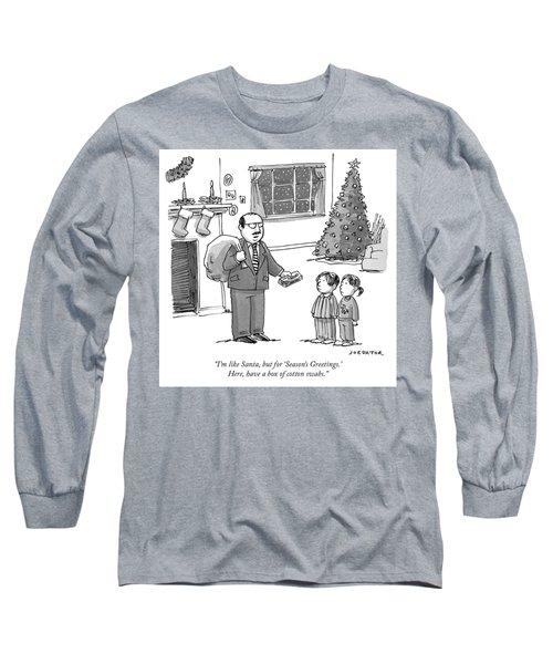Like Santa For Seasons Greetings Long Sleeve T-Shirt