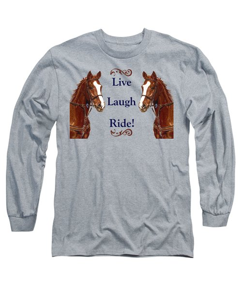 Live, Laugh, Ride Horse Long Sleeve T-Shirt by Patricia Barmatz
