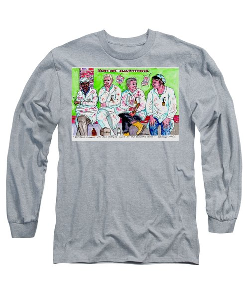 Lunch Break At The Slaughter House Long Sleeve T-Shirt