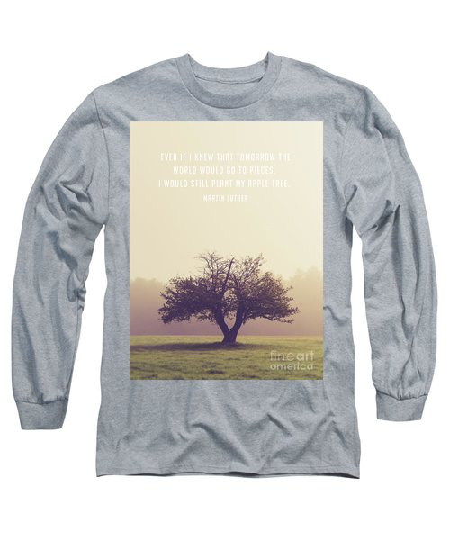Martin Luther Apple Tree Quote Long Sleeve T-Shirt