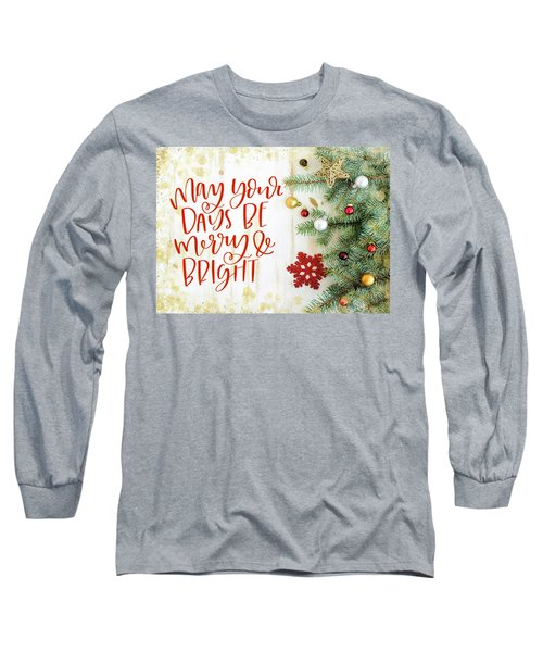 May Your Days Be Merry And Bright Long Sleeve T-Shirt