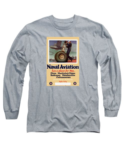 Naval Aviation Has A Place For You Long Sleeve T-Shirt by War Is Hell Store
