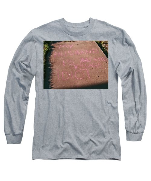 Neighbor's Opinion Of Husband Long Sleeve T-Shirt by Lenore Senior