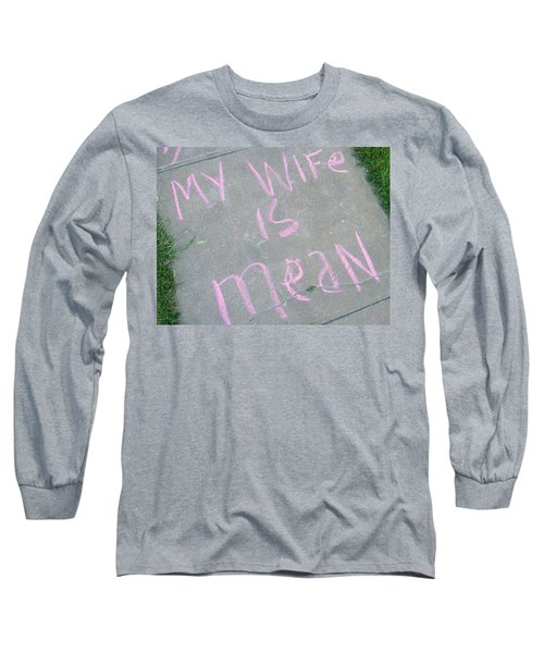 Neighbor's Opinion Of Wife Long Sleeve T-Shirt by Lenore Senior