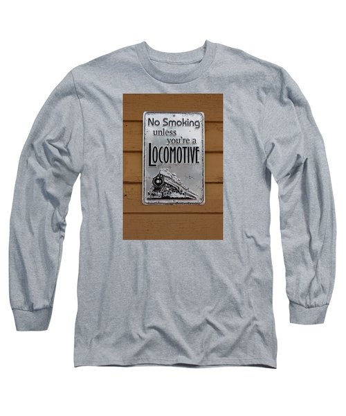 No Smoking Unless Youre A Locomotive Long Sleeve T-Shirt by Suzanne Gaff