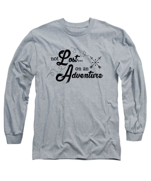 Not Lost On An Adventure Long Sleeve T-Shirt