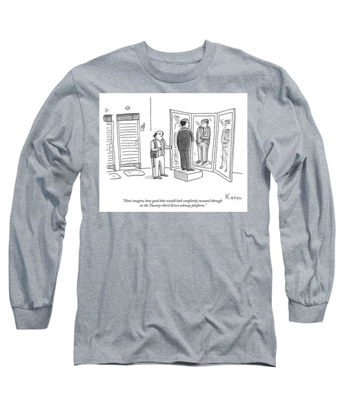 Now Imagine How Good That Would Look Completely Sweated Through Long Sleeve T-Shirt