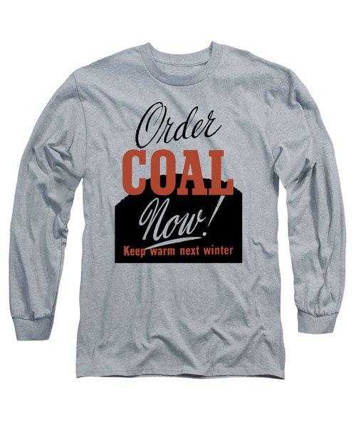 Order Coal Now - Keep Warm Next Winter Long Sleeve T-Shirt
