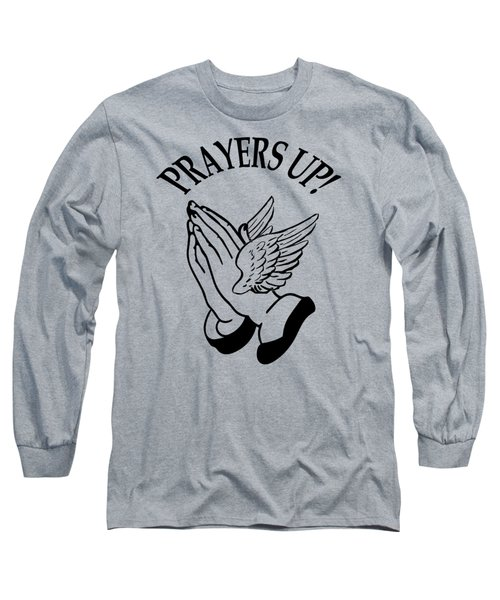 Prayers Up Long Sleeve T-Shirt