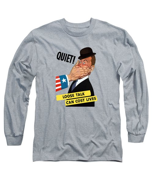 Long Sleeve T-Shirt featuring the painting Quiet - Loose Talk Can Cost Lives  by War Is Hell Store