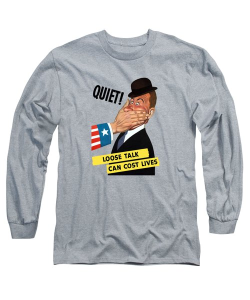 Quiet - Loose Talk Can Cost Lives  Long Sleeve T-Shirt