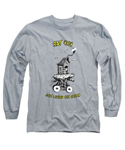 Rat 4x4 - Just Living The Dream Long Sleeve T-Shirt