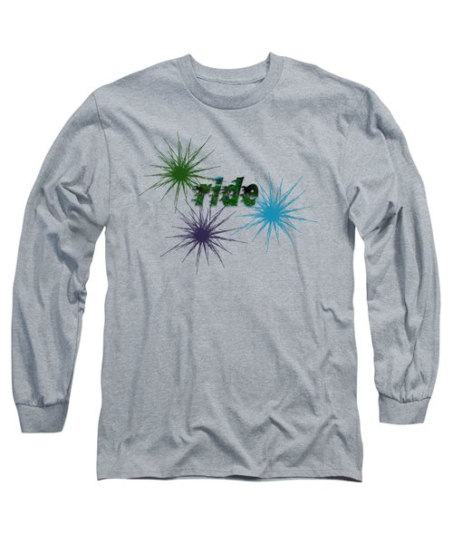 Ride Text And Art Long Sleeve T-Shirt by Mim White