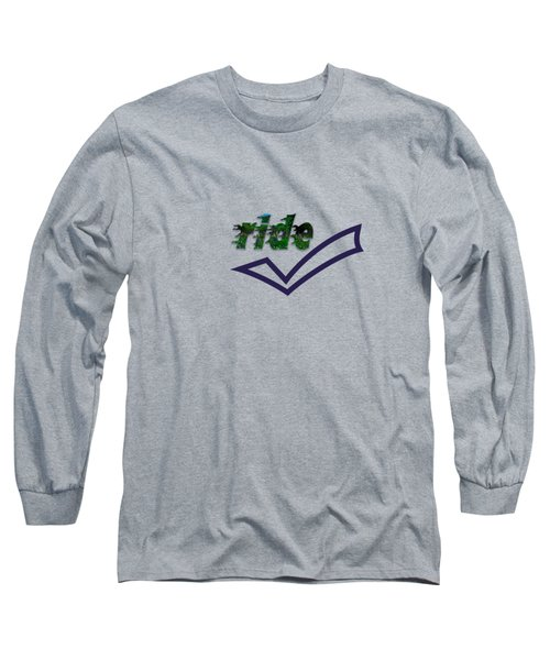 Ride Text Long Sleeve T-Shirt by Mim White