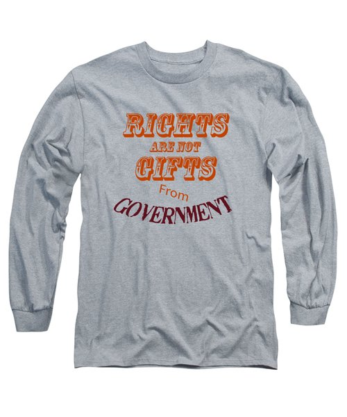 Rights Aae Not Gifts From Government 2004 Long Sleeve T-Shirt
