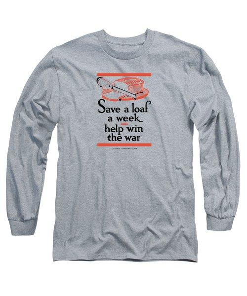 Save A Loaf A Week - Help Win The War Long Sleeve T-Shirt