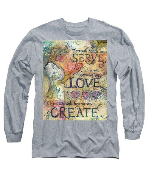 Serve Love Create Long Sleeve T-Shirt