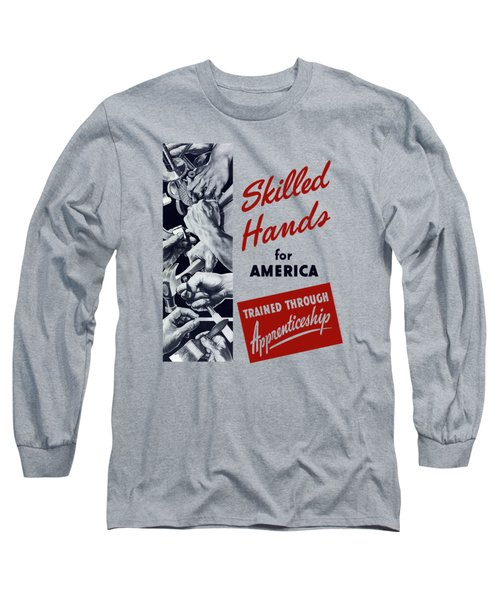 Long Sleeve T-Shirt featuring the mixed media Skilled Hands For America by War Is Hell Store