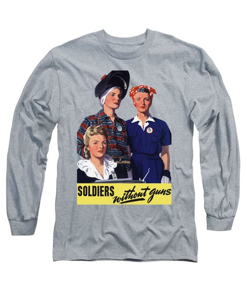 Soldiers Without Guns - Women War Workers - Ww2  Long Sleeve T-Shirt
