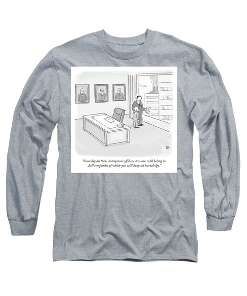 Someday All These Anonymous Offshore Accounts Long Sleeve T-Shirt