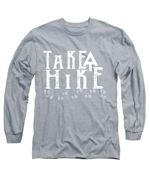 Take A Hike  Long Sleeve T-Shirt