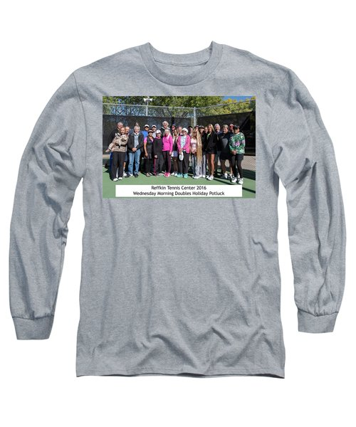 Long Sleeve T-Shirt featuring the photograph Tennis Potluck Group Shot by Dan McManus