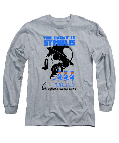 The Enemy Is Syphilis Long Sleeve T-Shirt
