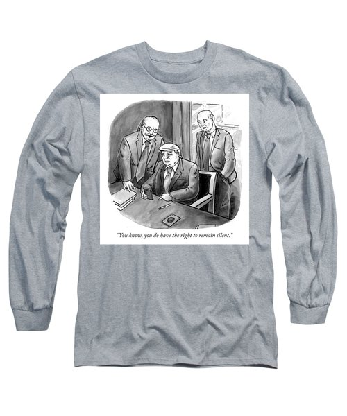 The Right To Remain Silent. Long Sleeve T-Shirt