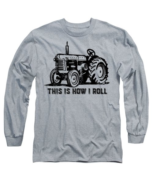 This Is How I Roll Tee Long Sleeve T-Shirt by Edward Fielding
