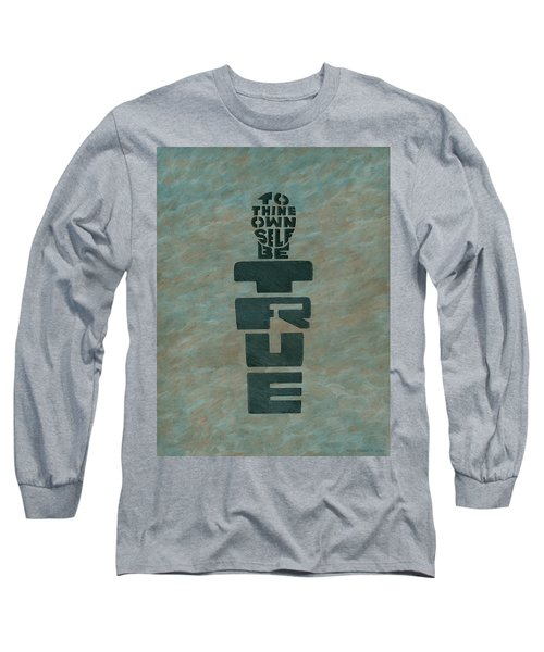 To Thine Own Self... Long Sleeve T-Shirt