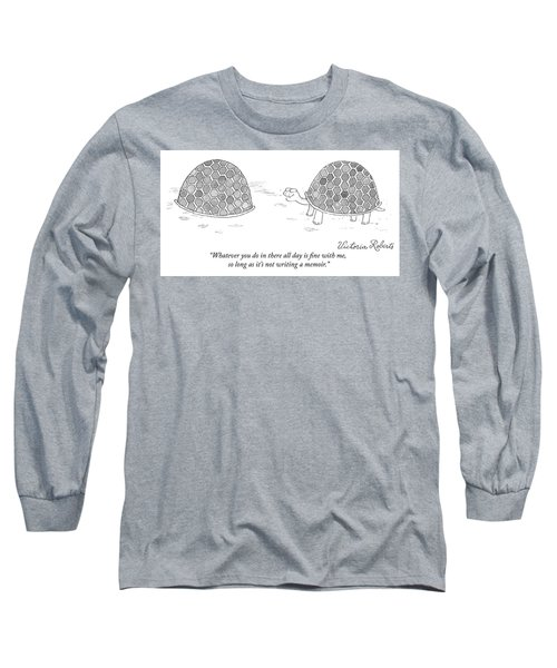 Whatever You Do In There All Day Is Fine Long Sleeve T-Shirt