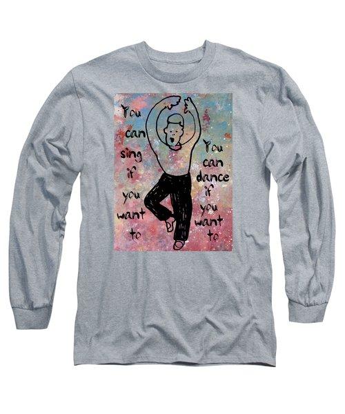 You Can You Can Long Sleeve T-Shirt by John Fish